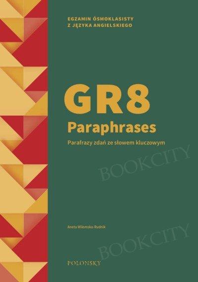 GR8 Paraphrases Parafrazy zdań ze słowem kluczowym. Egzamin ósmoklasisty A2-B1 Książka + klucz