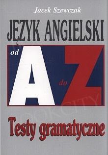 Język angielski od A do Z - Testy gramatyczne
