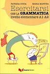 Esercitarsi con la grammatica elementare A1-A2