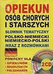 Opiekun osób chorych i starszych. Słownik tematyczny polsko-niemiecki niemiecko-polski wraz z rozmówkami