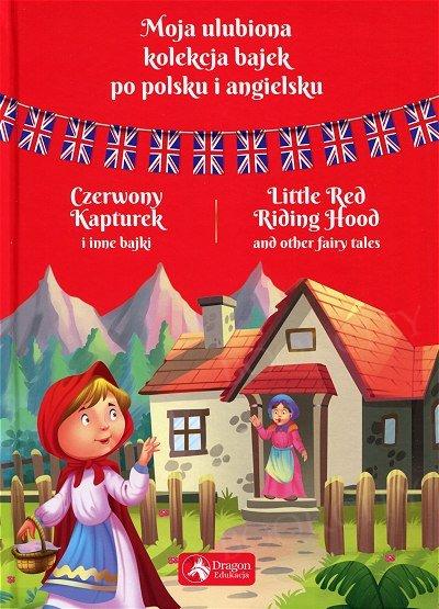 Moja ulubiona kolekcja bajek po polsku i angielsku Czerwony kapturek i inne bajki