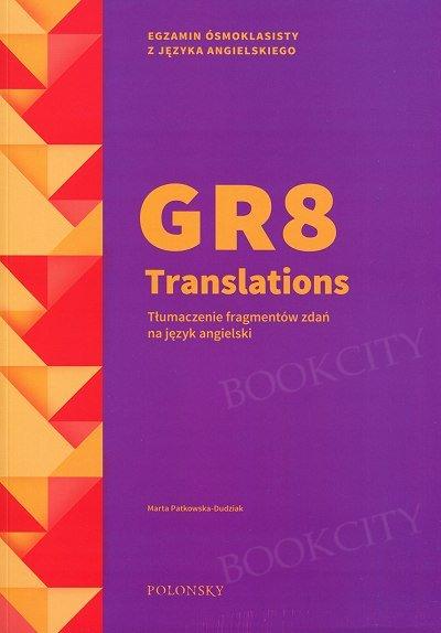 GR8 Translations. Tłumaczenie fragmentów zdań na język angielski. Egzamin ósmoklasisty A2-B1 Książka + klucz