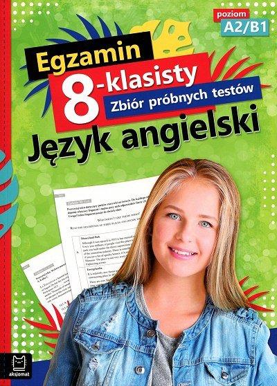 Egzamin 8-klasisty Zbiór próbnych testów Język angielski Poziom A2/B1 Książka