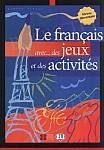 Le français avec... des jeux et des activités 1 niv. élém.