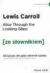 Through the Looking-Glass. Alicja po drugiej stronie lustra (poziom A2/B1) Książka ze słownikiem