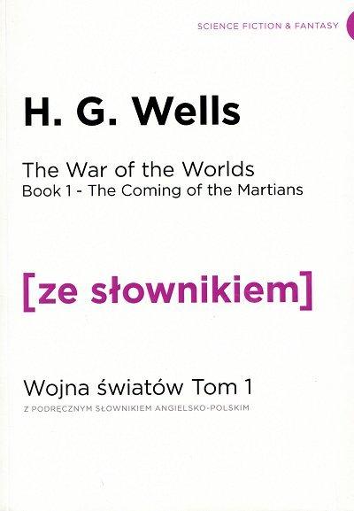 The War of the Worlds. Book 1 The Coming of the Martians. Wojna Światów. Tom 1. Przybycie Marsjan (poziom C1/C2) Książka ze słownikiem