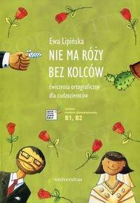 Nie ma róży bez kolców Ćwiczenia ortograficzne dla cudzoziemców