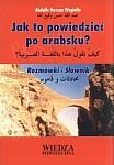 Jak to powiedzieć po arabsku? Rozmówki i słownik.