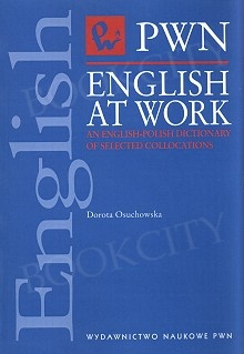 English at Work. An English-Polish Dictionary of Selected Collocations